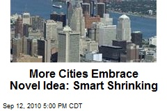 More Cities Embrace Novel Idea: Smart Shrinking