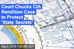 Court Chucks CIA Rendition Case to Protect 'State Secrets'