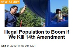Illegal Population to Boom if We Kill 14th Amendment