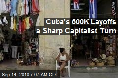 Cuba&#39;s 500K Layoffs a Sharp Capitalist Turn