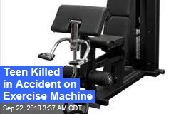 Teen Killed in Accident on Exercise Machine