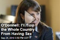 O'Donnell: I'll Stop the Whole Country From Having Sex