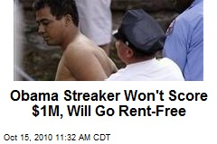 Obama Streaker Won't Score $1M, Will Go Rent-Free