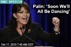 Palin: 'Soon We'll All Be Dancing'