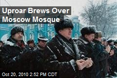 Uproar Brews Over Moscow Mosque