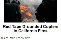 Red Tape Grounded Copters in California Fires