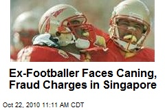 Ex-Footballer Faces Caning, Fraud Charges in Singapore