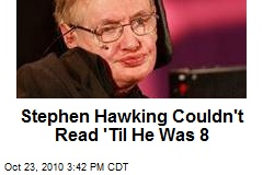 Stephen Hawking Couldn&#39;t Read &#39;Til He Was 8