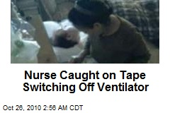 Nurse Caught on Tape Switching Off Ventilator