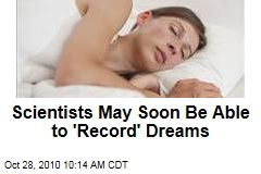 Scientists May Soon Be Able to 'Record' Dreams