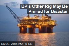 BP&#39;s Other Rig May Be Primed for Disaster
