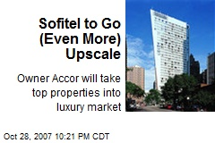 Sofitel to Go (Even More) Upscale