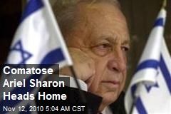 Comatose Ariel Sharon Heads Back to Ranch