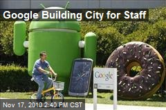 Google Building City for Staff