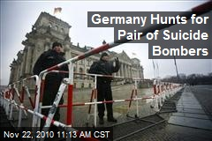 Germany Hunts for Pair of Suicide Bombers