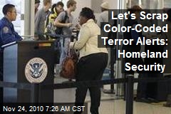 Let&#39;s Scrap Color-Coded Terror Alerts: Homeland Security