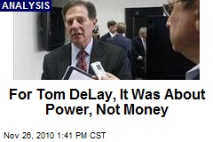 For Tom DeLay, It Was About Power, Not Money