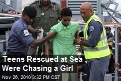 Teens Rescued at Sea Were Chasing a Girl