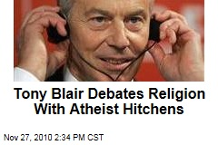 Tony Blair Debates Religion With Atheist Hitchens
