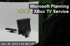 Microsoft Planning XBox TV Service