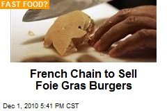 French Chain to Sell Foie Gras Burgers