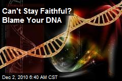 Can&#39;t Stay Faithful? Blame Your DNA.