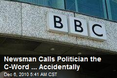 Newsman Calls Politician the C-Word ... Accidentally