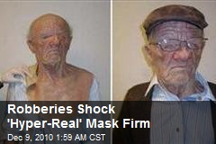 Robberies Shock &#39;Hyper-Real&#39; Mask Firm