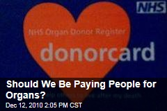 Should We Be Paying People for Organs?