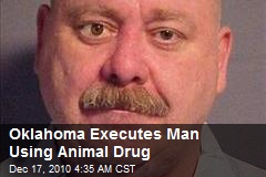 Oklahoma Executes Man With Animal Euthanasia Drug