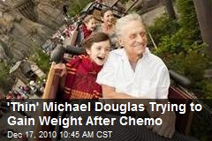&#39;Thin&#39; Michael Douglas Trying to Gain Weight After Chemo