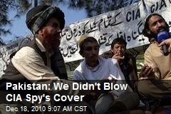 Pakistan: We Didn&#39;t Blow CIA Spy&#39;s Cover