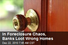 In Foreclosure Chaos, Banks Loot Wrong Homes