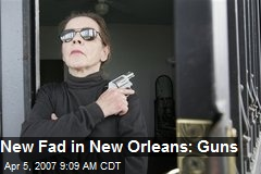 New Fad in New Orleans: Guns