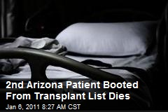 2nd Arizona Patient Booted From Transplant List Dies