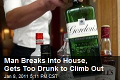 Man Breaks Into House, Gets Too Drunk To Climb Out