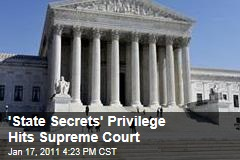 'State Secrets' Privilege Hits Supreme Court