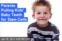 Parents Pulling Kids' Baby Teeth for Stem Cells