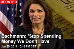 Bachmann: 'Stop Spending Money We Don't Have'