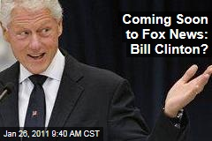 Coming Soon to Fox News: Bill Clinton?
