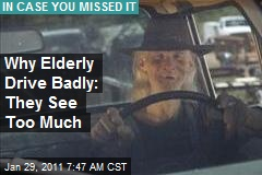 Why Elderly Drive Badly: They See Too Much