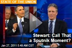 Stewart: Call That a Sputnik Moment?