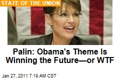 Palin: Obama&#39;s Theme Is Winning the Future&amp;mdash;or WTF