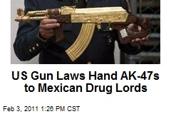 US Gun Laws Hand AK-47s to Mexican Drug Lords