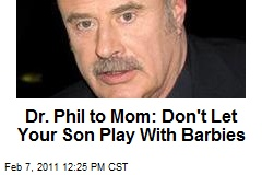 Dr. Phil to Mom: Don&#39;t Let Your Son Play With Barbies