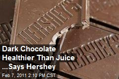 Dark Chocolate Healthier Than Juice ...Says Hershey