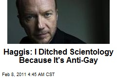 Haggis: I Ditched Scientology Because It&#39;s Anti-Gay