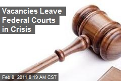 Vacancies Leave Federal Courts in Crisis