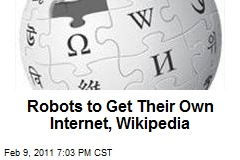 Robots to Get Their Own Internet, Wikipedia