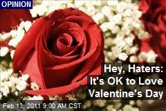 Hey, Haters: It's OK to Love Valentine's Day